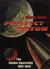 Project Orion: The Atomic Spaceship, 1957 1965 - George B. Dyson