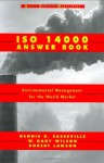 ISO 14000 Answer Book: Environmental Management for the World Market (Wiley Quality Management) - Dennis R. Sasseville, W. Gary Wilson, Robert W. Lawson