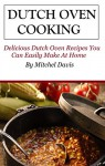 Dutch Oven Cooking: Dutch Oven Recipes You Can Easily Make At Home (Dutch Oven Cookbook and Recipes) - Mitchel Davis