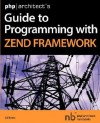PHP/Architect's Guide to Programming with Zend Framework - Cal Evans