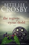 The Regrets of Cyrus Dodd (The Wyattsville Series Book 4) - Bette Lee Crosby