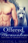 Offered to the Werewolves (Part IV: Shifters of Shadow Falls) - Crystal L. Shaw