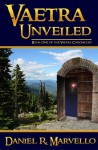 Vaetra Unveiled - Daniel R. Marvello
