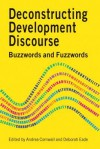 Deconstructing Development Discourse: Buzzwords and Fuzzwords - Andrea Cornwall, Deborah Eade