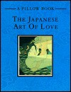 The Japanese Art of Love (A Pillow Book) - Ken Reed, Rob Reed