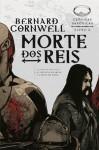 Morte dos Reis (Crônicas Saxônicas, #6) - Alves Calado, Bernard Cornwell