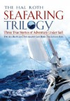 The Hal Roth Seafaring Trilogy: Three True Stories of Adventure Under Sail: Two on a Big Ocean/Two Against Cape Horn/The Longest Race - Hal Roth