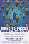 Going to Pieces Without Falling Apart: A Buddhist Perspective on Wholeness - Mark Epstein