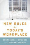 New Rules for Today's Workplace: Strategies for Success in the Virtual World - Sheryl Lindsell-Roberts