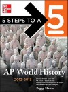 5 Steps to a 5 AP World History, 2012-2013 Edition (5 Steps to a 5 on the Advanced Placement Examinations Series) - Peggy Martin