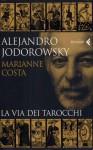 La via dei tarocchi - Alejandro Jodorowsky, Marianne Costa, Michela Finassi Parolo