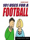 101 Uses for a Football - Louise McKay, Kate Taylor