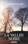 La Vallee Noire: George Sand. Suivi de Sur Les Pas de George Sand / Par Denise Brahimi. Et D'Un Carnet de Voyage - George Sand