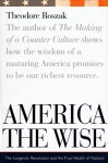 America the Wise: The Longevity Revolution and the True Wealth of Nations - Theodore Roszak