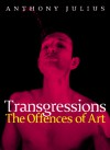 Transgressions: The Offences of Art - Anthony Julius
