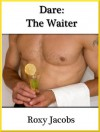 The Waiter (an erotic short story) (Dare) - Roxy Jacobs