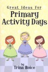 Great Ideas for Primary Activity Days - Trina Boice