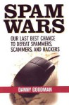 Spam Wars: Our Last Best Chance to Defeat Spammers, Scammers and Hackers - Danny Goodman