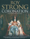 Coronation: From the 8th to the 21st Century - Roy C. Strong