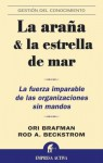 The Starfish and the Spider: The Unstoppable Power of Leaderless Organizations - Ori Brafman, Rod A. Beckstrom, Daniel Menezo García