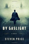 By Gaslight: A Novel - Steven D. Price