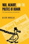 War, Memory, and the Politics of Humor: The Canard Enchaine and World War I - Allen Douglas