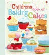 Children's Book of Baking Cakes. Abigail Wheatley - Abigail Wheatley, Jessie Eckel
