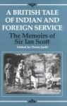 A British Tale of Indian and Foreign Service: The Memoirs of Sir Ian Scott (Radcliffe Press) - Ian Scott, Denis Judd