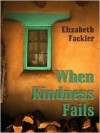 When Kindness Fails - Elizabeth Fackler