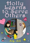 Holly Learns to Serve Others: Join Holly As She Learns Her Life Lesson About Importance Of Helping Others - Betty Smith