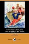 Five-Head Creek, and Fish Drugging in the Pacific (Dodo Press) - Louis Becke