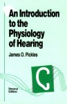 An Introduction to the Physiology of Hearing, Second Edition - James O. Pickles