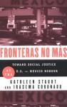 Fronteras No Mas: Toward Social Justice at the U.S.-Mexico Border - Kathleen Staudt, Irasema Coronado