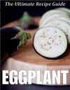 Eggplant: The Ultimate Recipe Guide - Over 30 Healthy & Delicious Recipes - Jonathan Doue