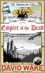 The Derring-Do Club and the Empire of the Dead - David Wake
