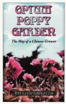 Opium Poppy Garden: The Way of a Chinese Grower - William Griffith