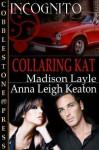 Collaring Kat - Madison Layle, Anna Leigh Keaton