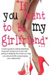 """""""If you want to be my girlfriend..."""": a man's guide to setting standards, living & loving true to your self, getting & satisfying the women you want, all without EVER compromising your masculinity! - Me ."""