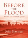 Before the Flood: The Reluctant Apostle - John Sherman