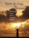 Earth Qi Gong for Women: Awaken Your Inner Healing Power - Tina Chunna Zhang