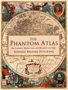 The Phantom Atlas: The Greatest Myths, Lies and Blunders on Maps - Edward Brooke-Hitching