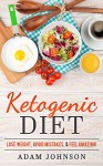 Ketogenic Diet: Lose Weight, Avoid Mistakes, & Feel Amazing - Adam Johnson