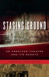 Staging Ground: An American Theater and Its Ghosts - Leslie Stainton