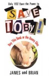Save Toby! Only YOU Have the Power to Save Toby - Brian James, Brian James