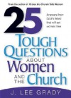 25 Tough Question About Women and the Church: Answers from God's Word That Will Set Women Free - J. Lee Grady