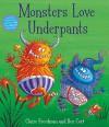 Monsters Love Underpants: Book 2 - Claire Freedman, Ben Cort