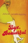 Bye, Beautiful - Julia Lawrinson