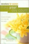 Make Your Day Count Devotion for Women: Refreshing Life Lessons Time-Saving Ideas Easy Recipes - Lindsay Roberts