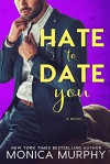 Hate to Date You (Dating #4) - Monica Murphy