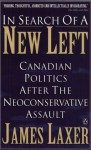 In Search of a New Left: Canadian Politics After the Neoconservative Assault - James Laxer